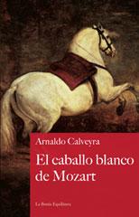 El caballo blanco de Mozart - Arnaldo Calveyra