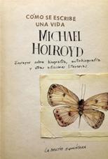 Cómo se escribe una vida – Michael Holroyd