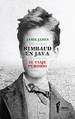 Rimbaud en Java. El viaje perdido - Jamie James