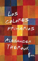 Los colores primarios. Tres ensayos - Alexander Theroux
