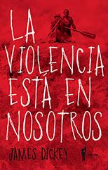 La violencia está en nosotros - James Dickey