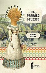 El paraíso opuesto - Antal Szerb